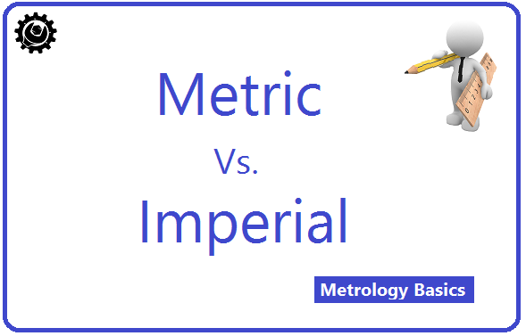 Metric system Vs. Imperial system