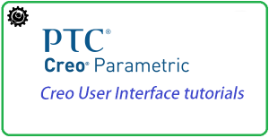 Creo Tutorials for the Beginner | Creo User Interface tutorials