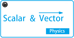 Scalar and Vector | Definitions | Differences