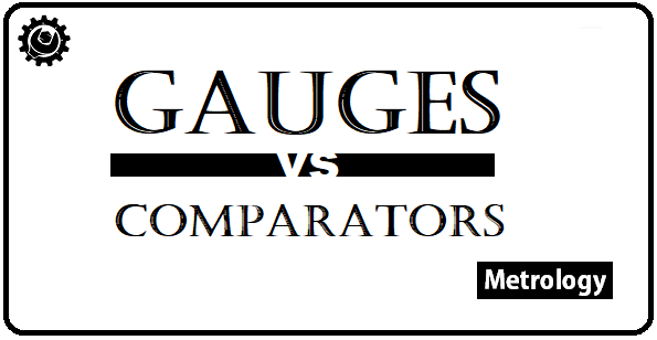 Differences between Gauges and comparators, Gauges vs comparators, Comparators vs Gauges
