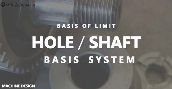 What Are Hole Basis System And Shaft Basis System Extrudesign