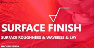 What is Surface Finish and Surface Roughness?