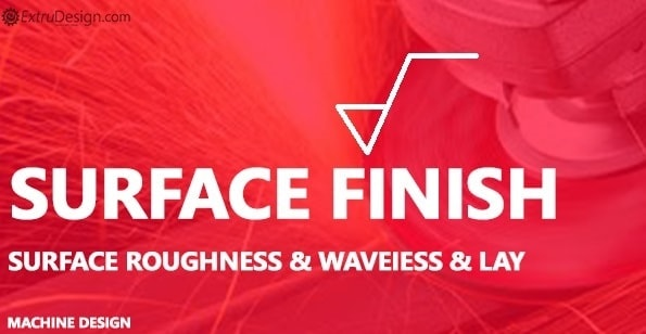 Surface Finish and Surface Roughness
