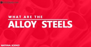 What are the different Alloy Steels?