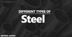 What are the different types of Steels and their Properties?