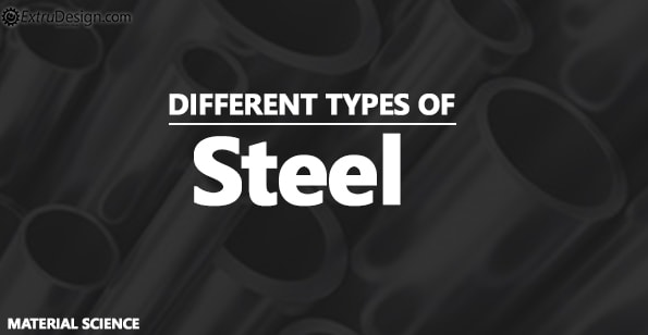 different types of Steels and their Properties