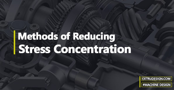 Methods of Reducing Stress Concentration
