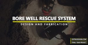 DESIGN AND FABRICATION OF BOREWELL RESCUE SYSTEM