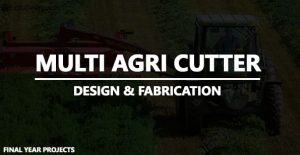 Fabrication of Multipurpose Agriculture Cutter [Multi Agri Cutter]