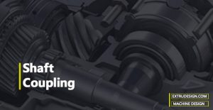What is Shaft coupling? Different types of Coupling?