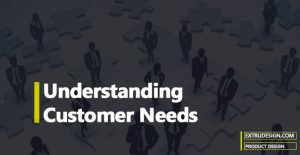 Understanding Customer Needs in Product Development