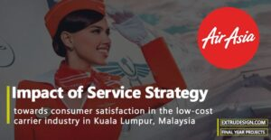 A case study on AirAsia: Impact of service strategy towards consumer satisfaction in the low-cost carrier industry in Kuala Lumpur, Malaysia