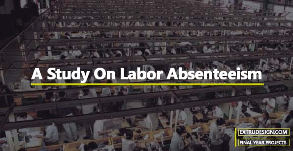 A Study On Labor Absenteeism