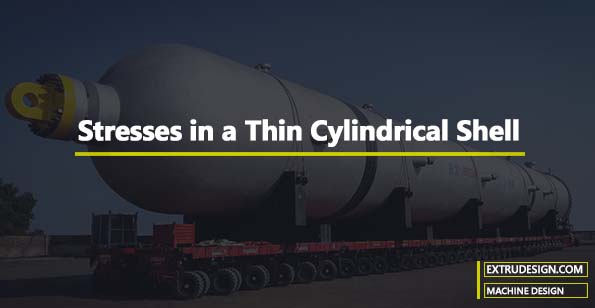 Stresses in a Thin Cylindrical Shell due to Internal Pressure