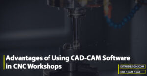 What Are the Advantages of Using CAD-CAM Software in CNC Workshops?