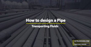 How to design a Pipe to transfer fluids?